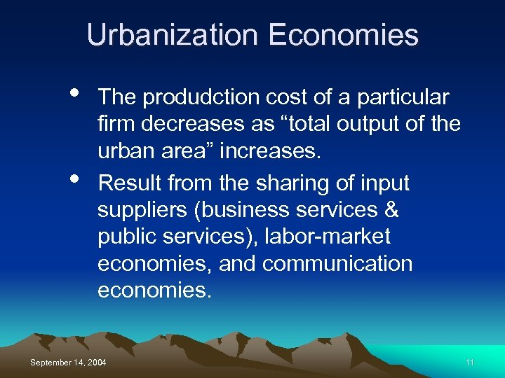 "Urbanization Economies • • The produdction cost of a particular firm decreases as ""total"