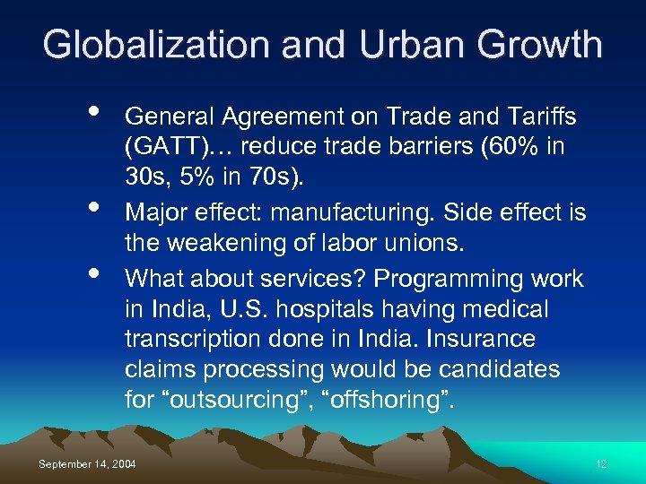 Globalization and Urban Growth • • • General Agreement on Trade and Tariffs (GATT)…