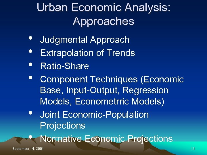 Urban Economic Analysis: Approaches • • • Judgmental Approach Extrapolation of Trends Ratio-Share Component