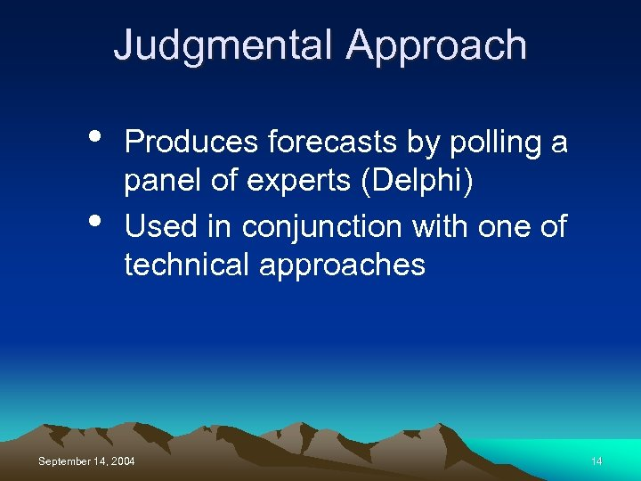 Judgmental Approach • • Produces forecasts by polling a panel of experts (Delphi) Used