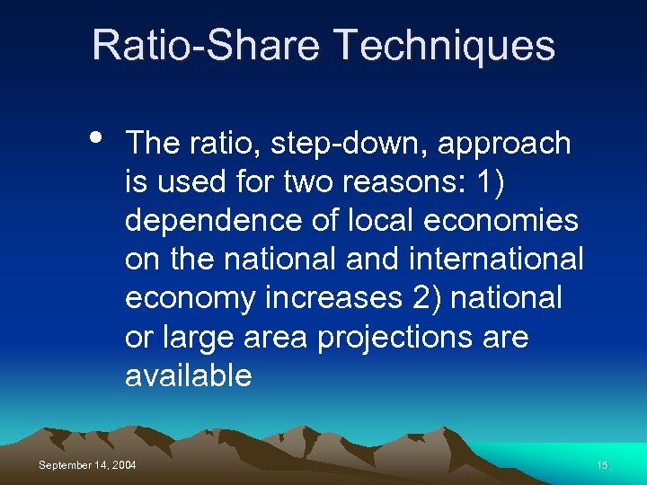 Ratio-Share Techniques • The ratio, step-down, approach is used for two reasons: 1) dependence