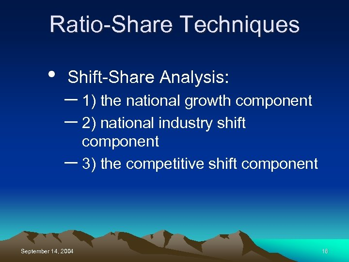 Ratio-Share Techniques • Shift-Share Analysis: – 1) the national growth component – 2) national