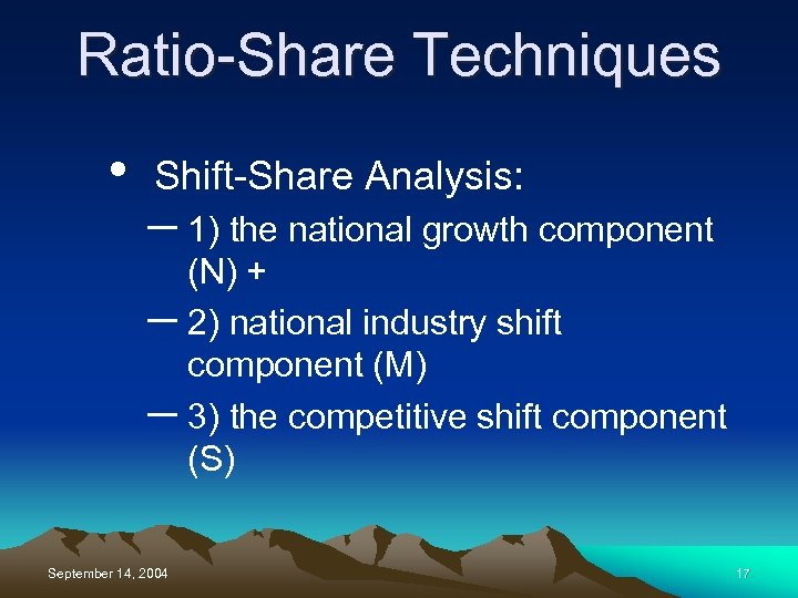 Ratio-Share Techniques • Shift-Share Analysis: – 1) the national growth component (N) + –