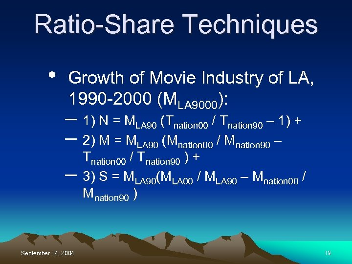 Ratio-Share Techniques • Growth of Movie Industry of LA, 1990 -2000 (MLA 9000): –