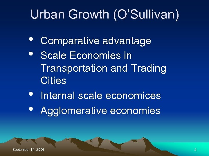 Urban Growth (O'Sullivan) • • Comparative advantage Scale Economies in Transportation and Trading Cities