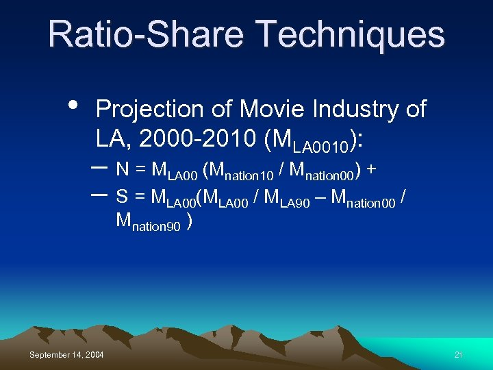 Ratio-Share Techniques • Projection of Movie Industry of LA, 2000 -2010 (MLA 0010): –