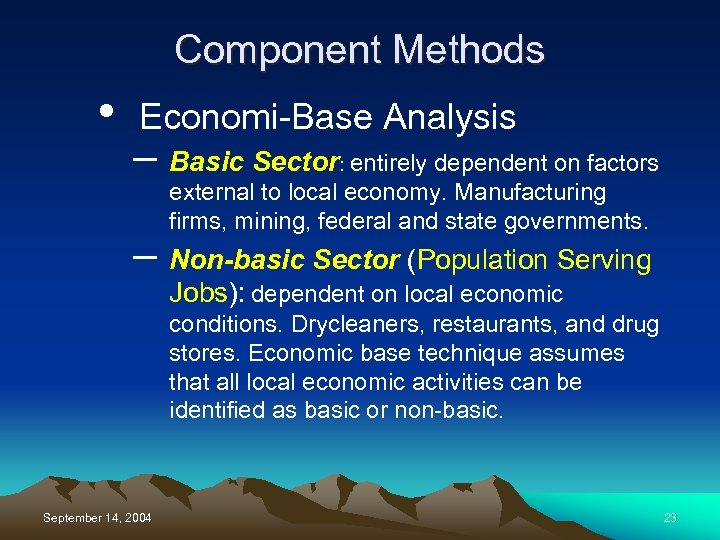 Component Methods • Economi-Base Analysis – Basic Sector: entirely dependent on factors external to