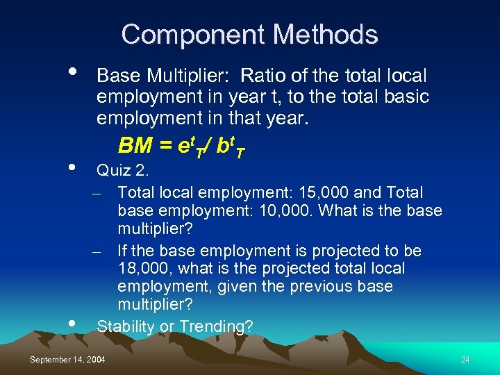 Component Methods • • • Base Multiplier: Ratio of the total local employment in