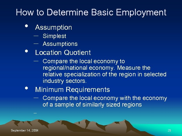 How to Determine Basic Employment • • • Assumption – – Simplest Assumptions Location