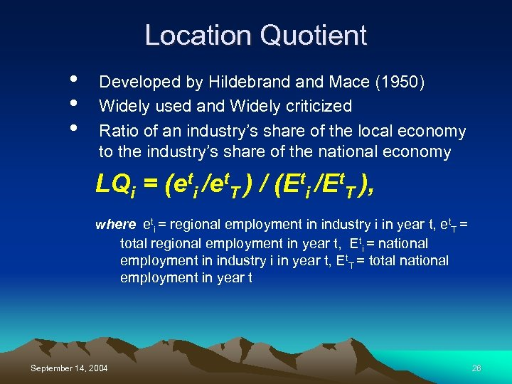 Location Quotient • • • Developed by Hildebrand Mace (1950) Widely used and Widely