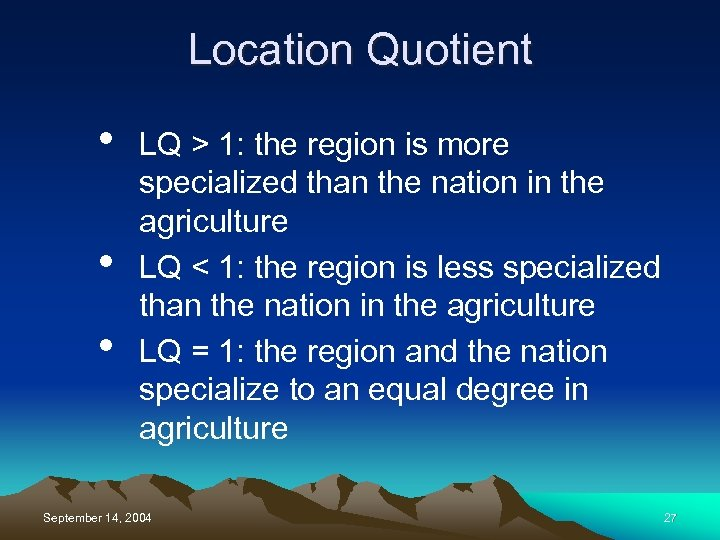 Location Quotient • • • LQ > 1: the region is more specialized than