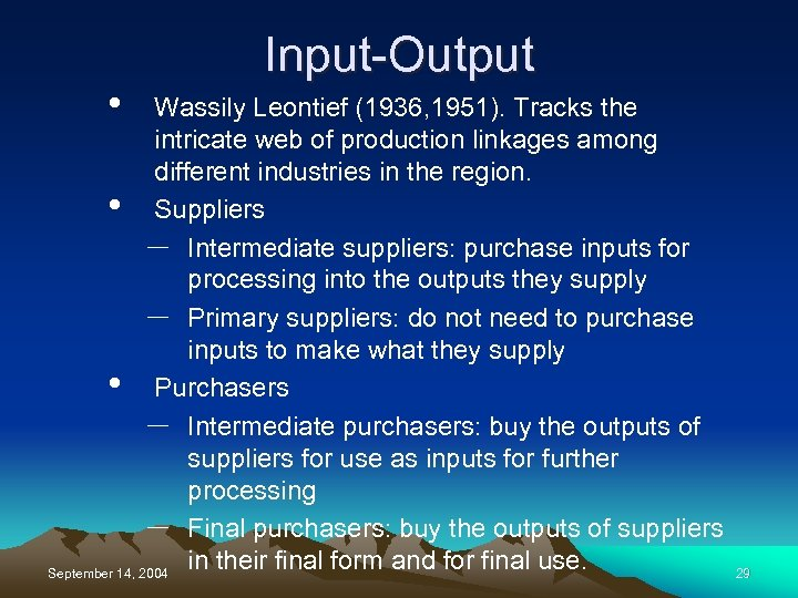 • Input-Output Wassily Leontief (1936, 1951). Tracks the intricate web of production linkages