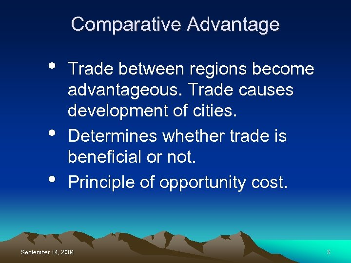 Comparative Advantage • • • Trade between regions become advantageous. Trade causes development of