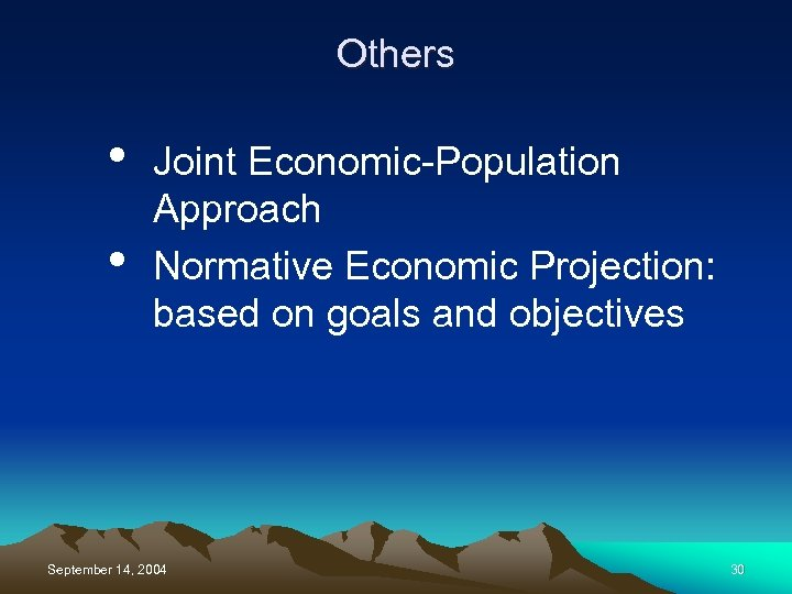 Others • • Joint Economic-Population Approach Normative Economic Projection: based on goals and objectives