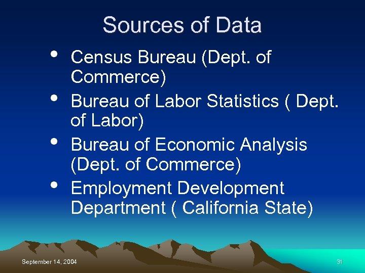 Sources of Data • • Census Bureau (Dept. of Commerce) Bureau of Labor Statistics