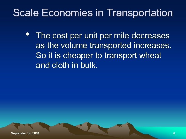 Scale Economies in Transportation • The cost per unit per mile decreases as the