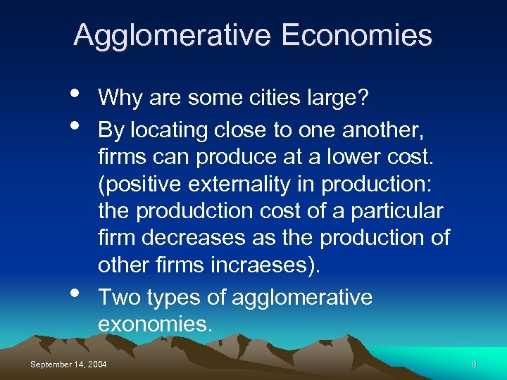 Agglomerative Economies • • • Why are some cities large? By locating close to