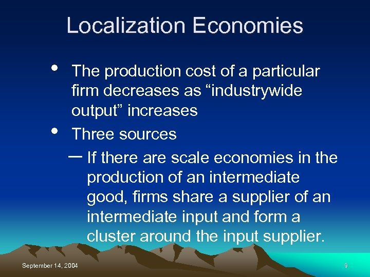 "Localization Economies • • The production cost of a particular firm decreases as ""industrywide"