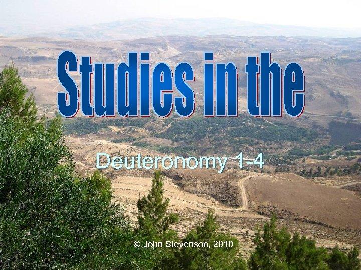 Deuteronomy 1 -4 © John Stevenson, 2010