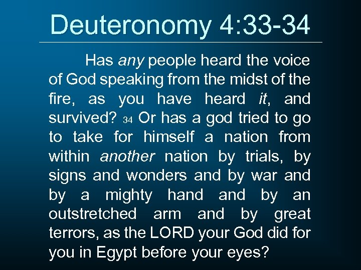 Deuteronomy 4: 33 -34 Has any people heard the voice of God speaking from
