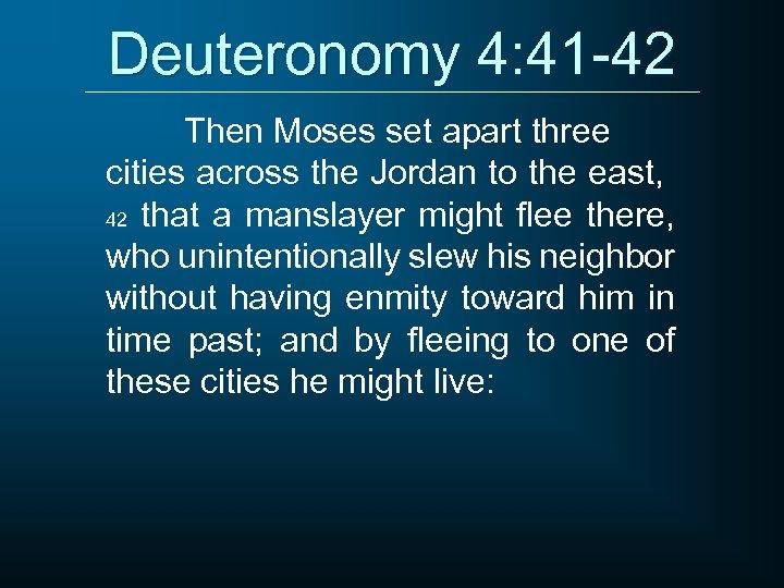 Deuteronomy 4: 41 -42 Then Moses set apart three cities across the Jordan to