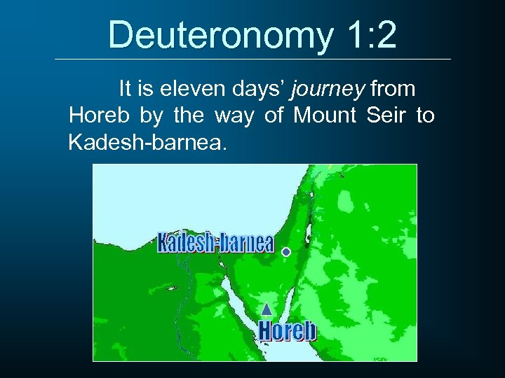 Deuteronomy 1: 2 It is eleven days' journey from Horeb by the way of