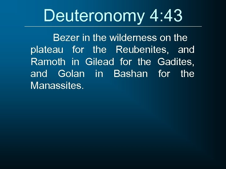 Deuteronomy 4: 43 Bezer in the wilderness on the plateau for the Reubenites, and