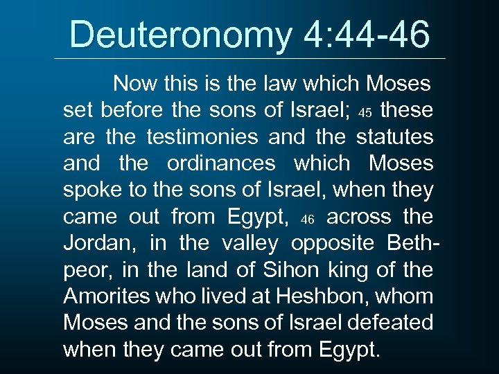 Deuteronomy 4: 44 -46 Now this is the law which Moses set before the