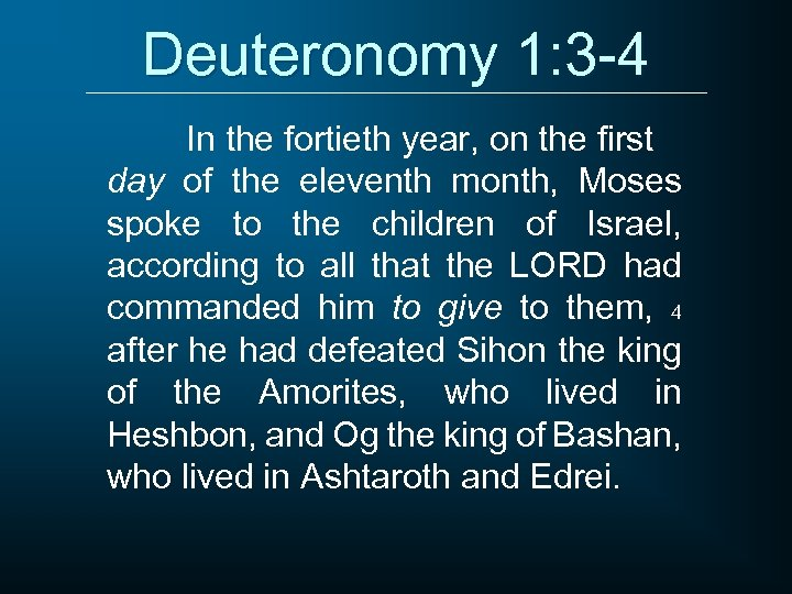 Deuteronomy 1: 3 -4 In the fortieth year, on the first day of the