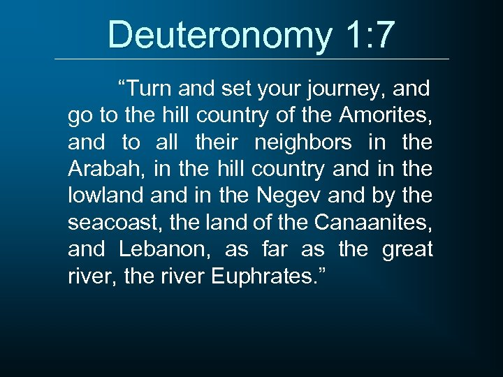 """Deuteronomy 1: 7 """"Turn and set your journey, and go to the hill country"""