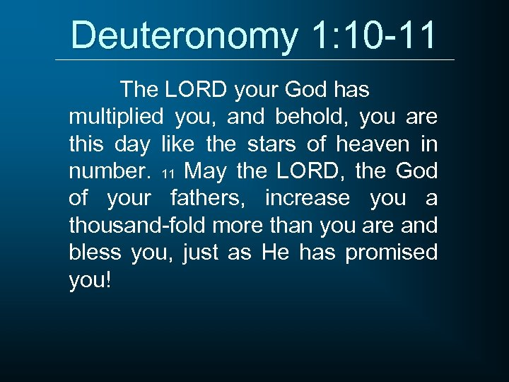 Deuteronomy 1: 10 -11 The LORD your God has multiplied you, and behold, you