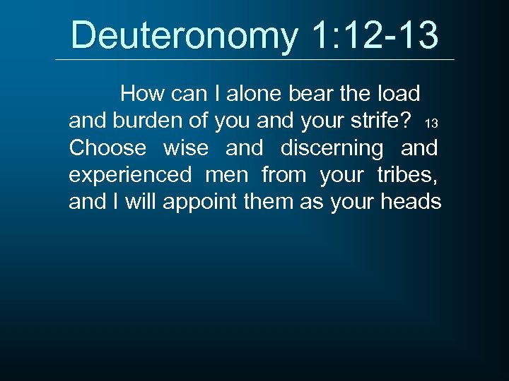 Deuteronomy 1: 12 -13 How can I alone bear the load and burden of