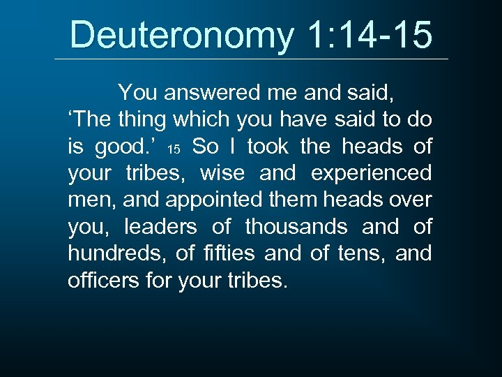 Deuteronomy 1: 14 -15 You answered me and said, 'The thing which you have