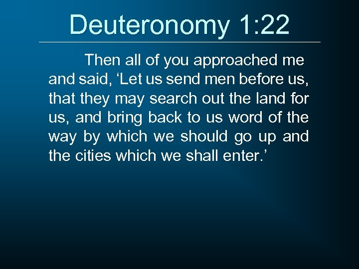 Deuteronomy 1: 22 Then all of you approached me and said, 'Let us send