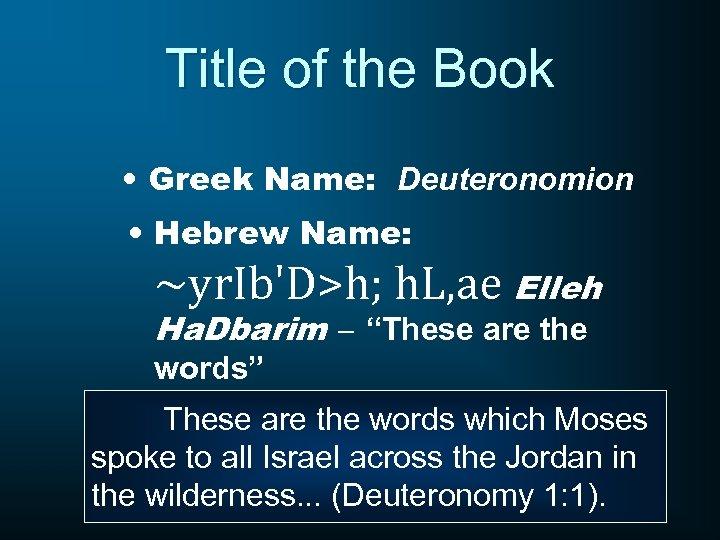 Title of the Book • Greek Name: Deuteronomion • Hebrew Name: ~yr. Ib'D>h; h.
