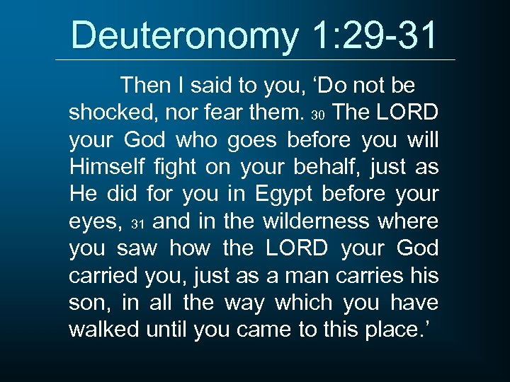 Deuteronomy 1: 29 -31 Then I said to you, 'Do not be shocked, nor