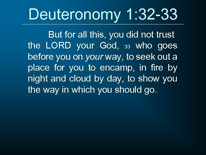 Deuteronomy 1: 32 -33 But for all this, you did not trust the LORD