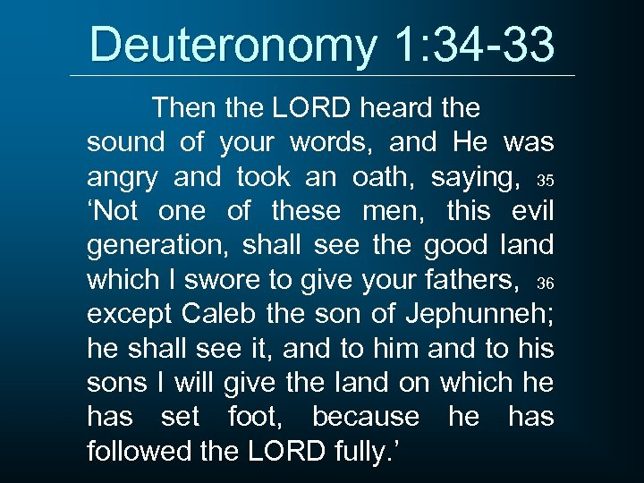 Deuteronomy 1: 34 -33 Then the LORD heard the sound of your words, and