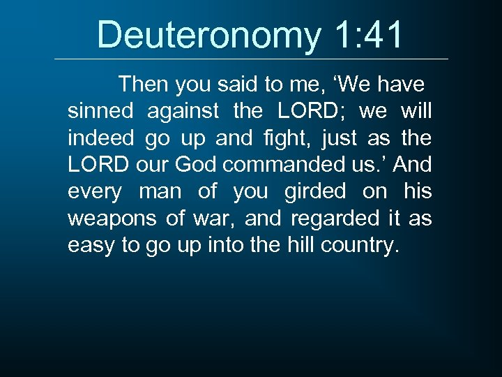 Deuteronomy 1: 41 Then you said to me, 'We have sinned against the LORD;