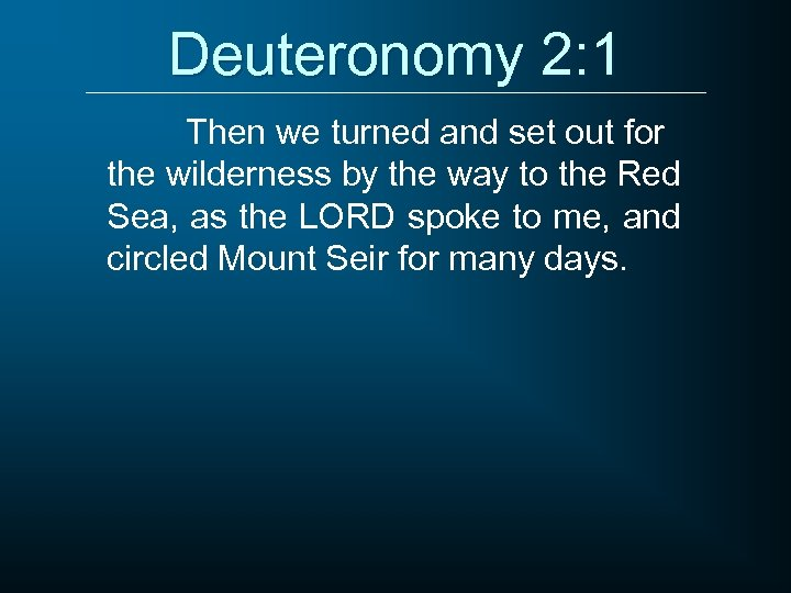 Deuteronomy 2: 1 Then we turned and set out for the wilderness by the