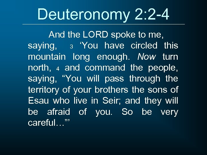Deuteronomy 2: 2 -4 And the LORD spoke to me, saying, 3 'You have