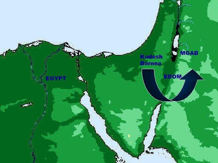 Kadesh Barnea EGYPT MOAB EDOM