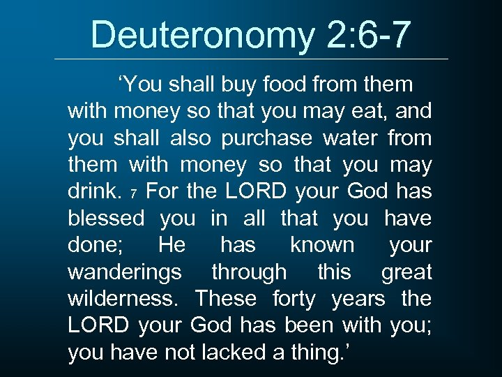 Deuteronomy 2: 6 -7 'You shall buy food from them with money so that