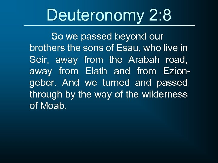 Deuteronomy 2: 8 So we passed beyond our brothers the sons of Esau, who