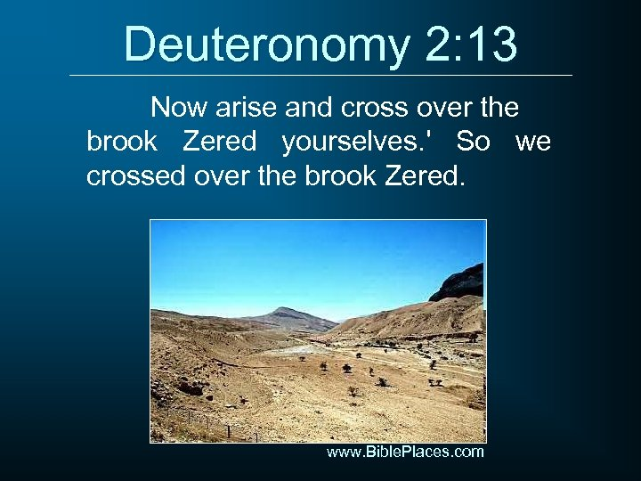 Deuteronomy 2: 13 Now arise and cross over the brook Zered yourselves. ' So