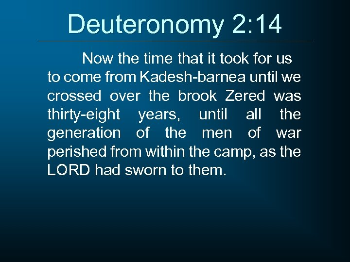 Deuteronomy 2: 14 Now the time that it took for us to come from