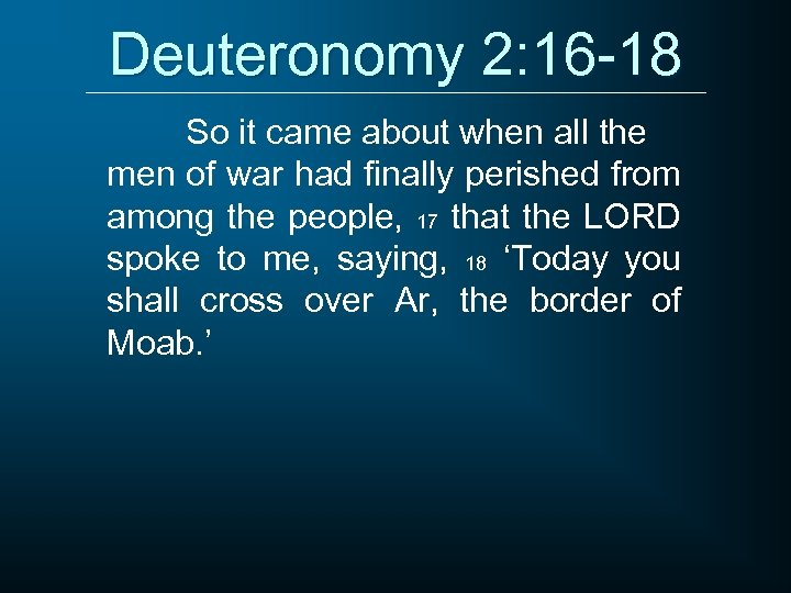 Deuteronomy 2: 16 -18 So it came about when all the men of war