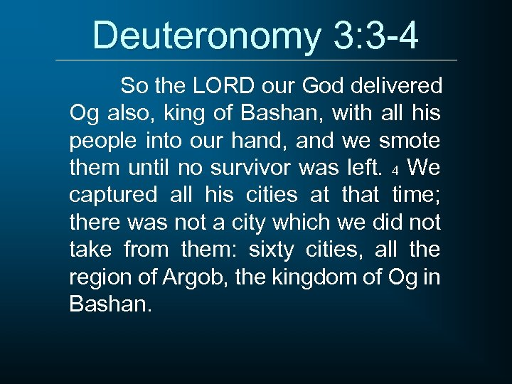 Deuteronomy 3: 3 -4 So the LORD our God delivered Og also, king of
