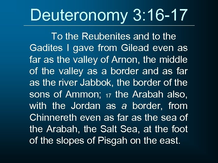 Deuteronomy 3: 16 -17 To the Reubenites and to the Gadites I gave from