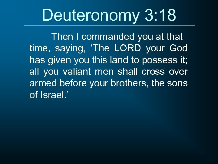 Deuteronomy 3: 18 Then I commanded you at that time, saying, 'The LORD your